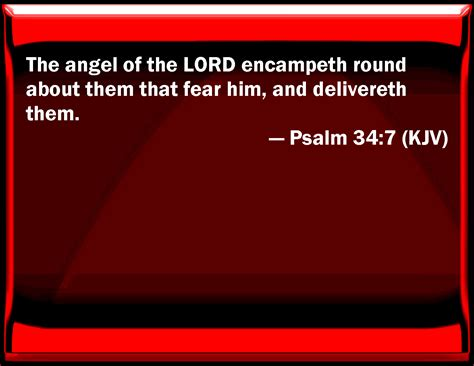 Psalm 34:7 The angel of the LORD encamps round about them